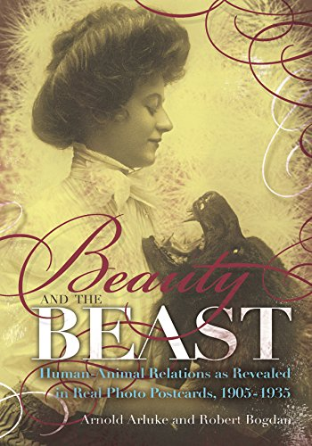 Beauty and the Beast Human- Animal Relations as Revealed in Real Photo Postcards, 1905-1935