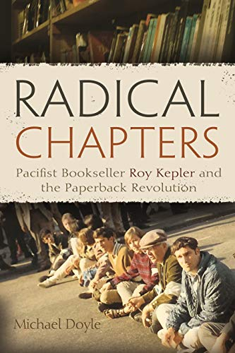 Radical Chapters: Pacifist Bookseller Roy Kepler and: Doyle, Michael