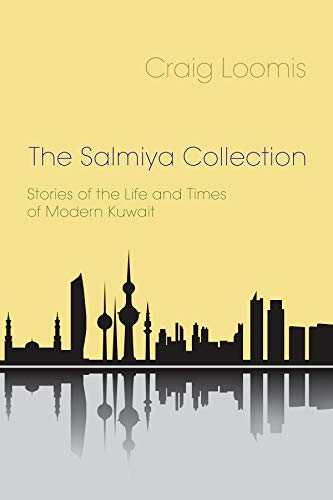 The Salmiya Collection: Stories of the Life and Times of Modern Kuwait: Loomis, Craig