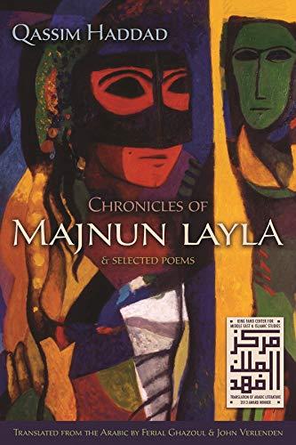 Chronicles of Majnun Layla and Selected Poems: Haddad, Qassim