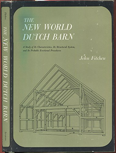 The New World Dutch Barn: A Study of Its Characteristics, Its Structural System, and Its Probable ...