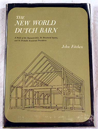 9780815621263: The New World Dutch Barn: A Study of Its Characteristics, Its Structural System, and Its Probable Erectional Procedures (New York State Studies (Syracuse Univ))