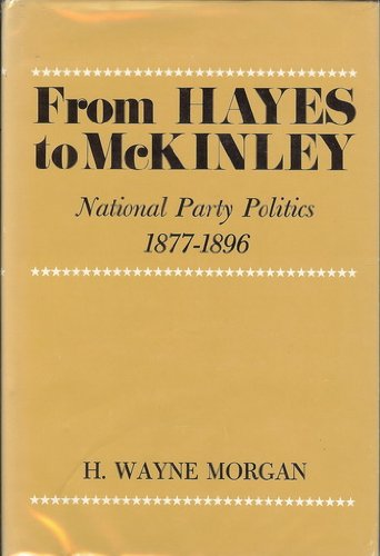 9780815621362: From Hayes to McKinley: National Party Politics, 1877-1896