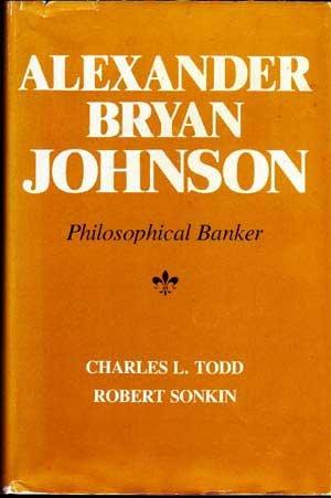 Alexander Bryan Johnson Philosophical Banker: Todd, Charles L. (Robert Sonki) *Author SIGNED/...