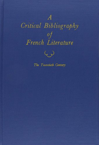 Critical Bibliography of French Literature: The Twentieth Century in Three Parts, Vol. 6: Vol 6: ...