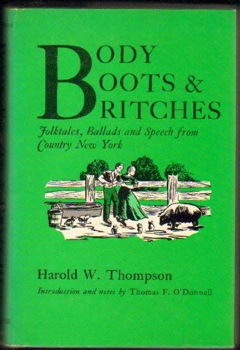 9780815622185: Body, Boots, and Britches: Folktales, Ballads, and Speech from Country New York (A York State book)