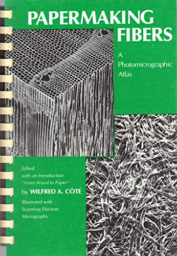 Papermaking Fibers: A Photomicrographic Atlas (Renewable Materials Institute series ; 1): Cote