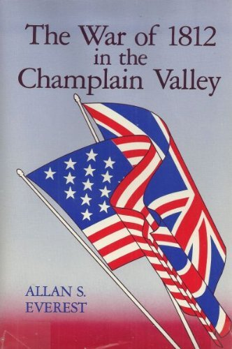 The War of 1812 in the Champlain Valley: Allan S. Everest