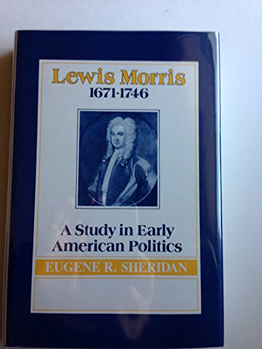Lewis Morris, 1671-1746: A Study in Early American Politics (New York State Study): Sheridan, ...