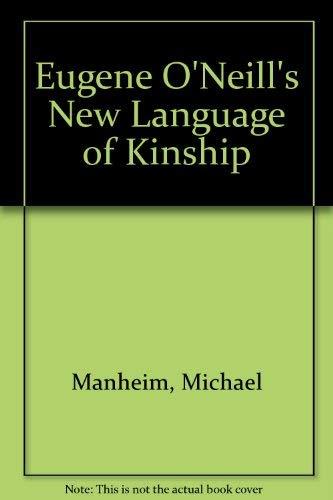 EUGENE O'NEILL'S NEW LANGUAGE OF KINSHIP: Manheim, Michael