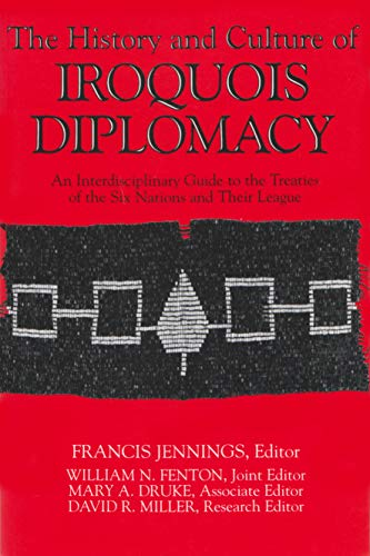 The History and Culture of Iroquois Diplomacy: Jennings, Francis