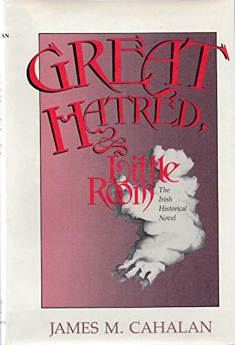 GREAT HATRED, LITTLE ROOM. The Irish Historical Novel: Cahalan, James