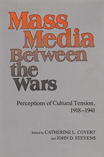 Mass Media Between the Wars: Perceptions of: Catherine L. Covert,
