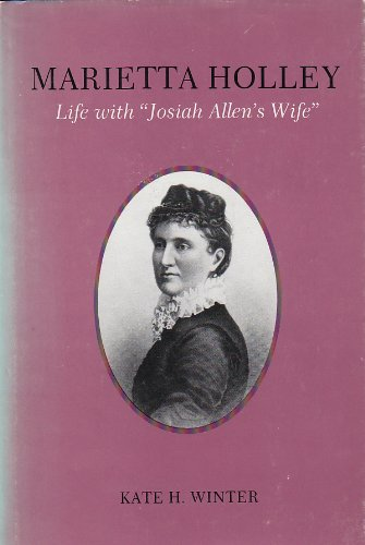 "Marietta Holley: Life With ""Josiah Allen's Wife"": Winter, Kate H."