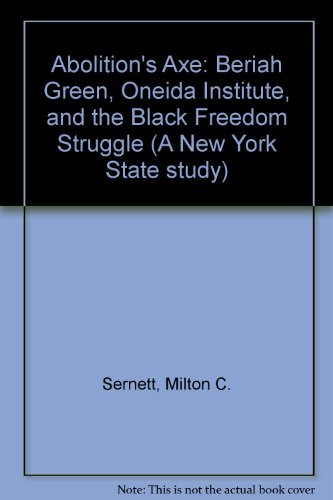 9780815623700: Abolition's Axe: Beriah Green, Oneida Institute, and the Black Freedom Struggle (New York State Study)