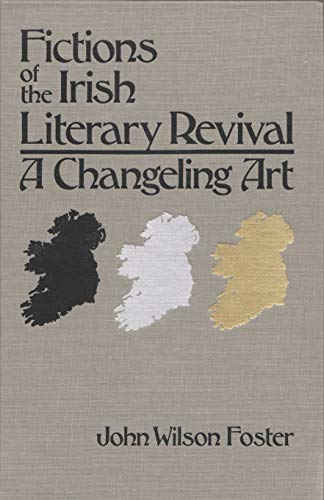 CHANGELING ART. Fictions of the Irish Literary Revival: Foster, John Wilson