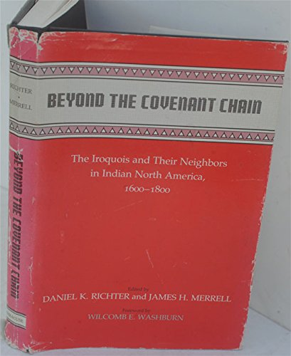 Beyond the Covenant Chain: The Iroquois and Their neighbors in indian North America, 1600-1800: ...