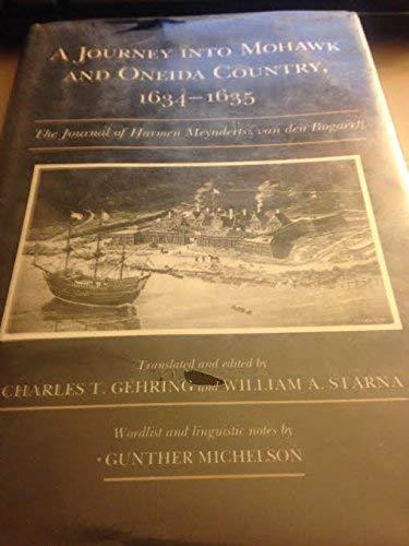 A Journey into Mohawk and Oneida Country, 1634-1635: The Journal of Harmen Meyndertsz Van Den ...