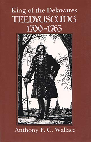 King of the Delawares: Teedyuscung, 1700-1763 (Iroquois & Their Neighbors (Paperback)): Wallace...
