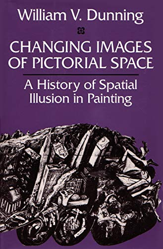CHANGING IMAGES OF PICTORIAL SPACE : A History of Spatial Illusion in Painting