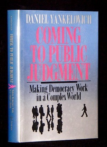 Coming To Public Judgment Making Democracy Work in a Complex World: Yankelovich, Daniel *Author ...