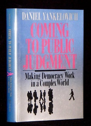 Coming to Public Judgment: Making Democracy Work in a Complex World (The Frank W. Abrams Lectures):...