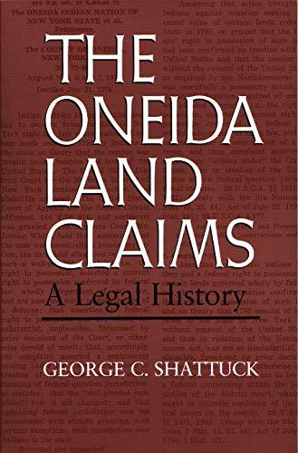 The Oneida Land Claims a Legal History: Shattuck, George C.