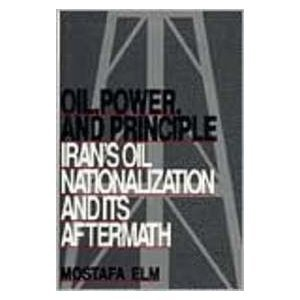 9780815625513: Oil, Power and Principle: Iran's Oil Nationalization and Its Aftermath (Contemporary Issues in the Middle East)