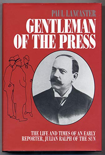 9780815625520: Gentleman of the Press: The Life and Times of an Early Reporter, Julian Ralph of the Sun