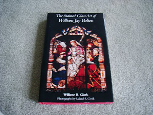 The Stained Glass Art of William Jay Bolton: Clark, Willene B.