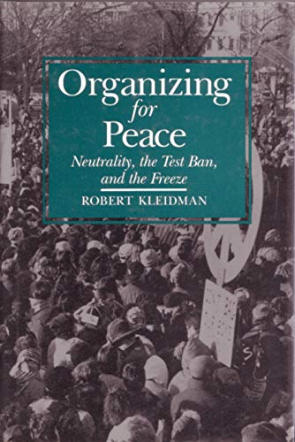 Organizing for Peace Neutrality, the Test Ban, and the Freeze Syracuse Studies on Peace and ...