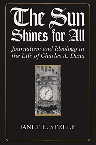 9780815625797: The Sun Shines for All: Journalism and Ideology in the Life of Charles A. Dana