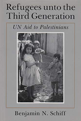 Refugees Unto the Third Generation: Un Aid to Palestinians (Hardcover): Benjamin N. Schiff