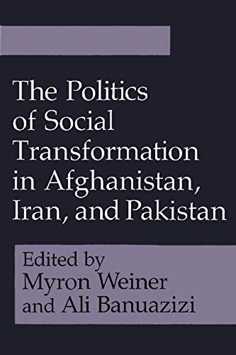 The Politics of Social Transformation in Afghanistan, Iran, and Pakistan (Contemporary Issues in the Middle East) (0815626088) by Weiner, Myron