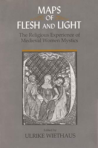 MAPS OF FLESH AND LIGHT : The Religious Experience of Medieval Women Mystics