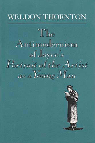 The Antimodernism of Joyce's Portrait of the Artist as a Young Man.: Thornton, Weldon