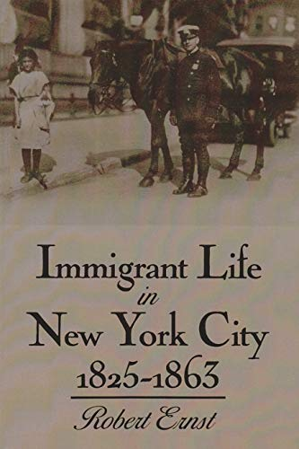 Immigrant Life in New York City, 1825-1863 (Hardcover): Robert Ernst
