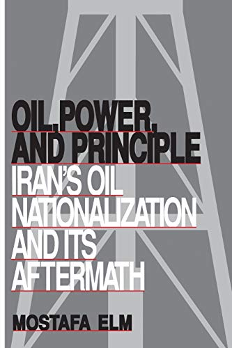9780815626428: Oil, Power, and Principle: Iran's Oil Nationalization and Its Aftermath