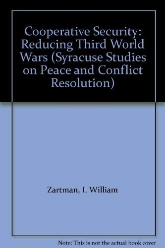 Cooperative Security: Reducing Third World Wars (Syracuse: Zartman, I. William