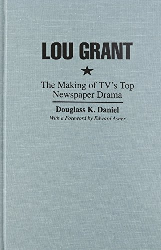 9780815626756: Lou Grant: The Making of TV's Top Newspaper Drama (Television)