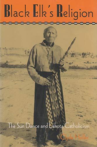 Black Elk's Religion: The Sun Dance and Lakota Catholicism (Hardcover): Clyde Holler