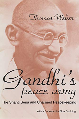 Gandhi's Peace Army: The Shanti Sena and Unarmed Peacekeeping: Thomas Weber