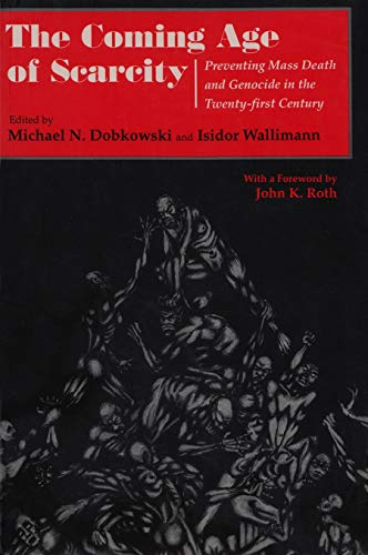 9780815627449: The Coming Age of Scarcity: Preventing Mass Death and Genocide in the Twenty-First Century (Syracuse Studies on Peace and Conflict Resolution)