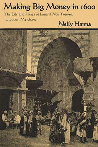 9780815627494: Making Big Money in 1600: The Life and Times of Isma'il Abu Taqiyya, Egyptian Merchant (Middle East Studies Beyond Dominant Paradigms)