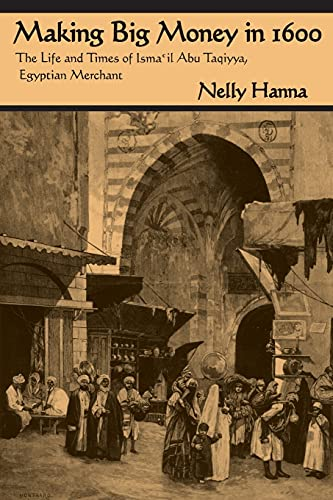 9780815627630: Making Big Money in 1600: The Life and Times of Isma'il Abu Taqiyya, Egyptian Merchant (Middle East Studies Beyond Dominant Paradigms)