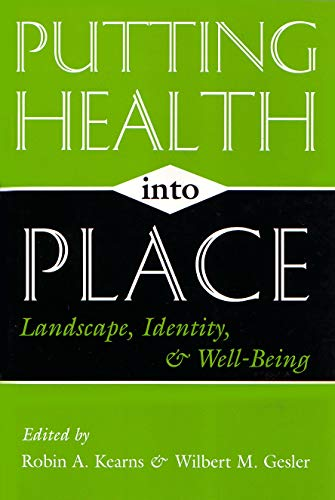 Putting Health Into Place: Landscape, Identity, and Well-being (Space, Place and Society): Kearns, ...