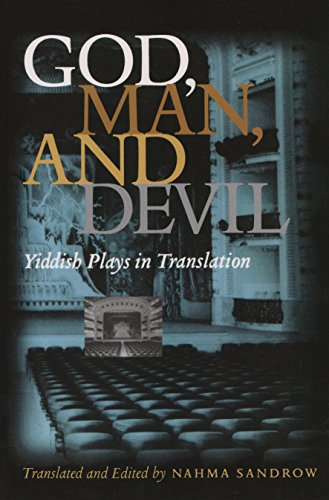 God, Man, and Devil: Yiddish Plays in Translation (Judaic Traditions in Literature, Music, and Art)...