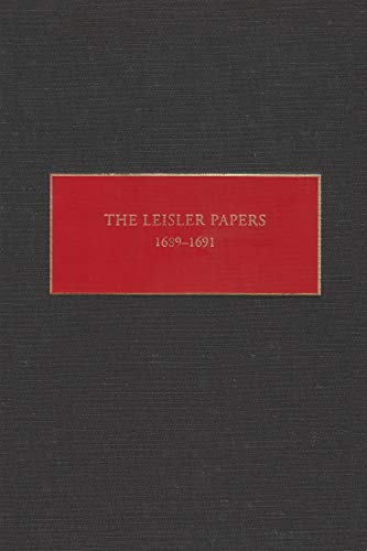 The Leisler Papers, 1689-91: Files of the Provincial Secretary of New York Relating to the ...