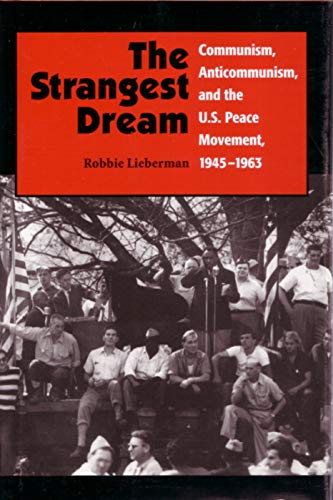 9780815628415: The Strangest Dream: Communism, Anticommunism, and the U. S. Peace Movement, 1945-1963 (Syracuse Studies on Peace and Conflict Resolution)