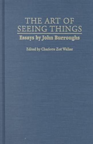 9780815628804: The Art of Seeing Things: Essays by John Burroughs